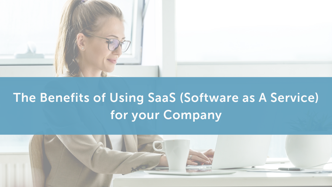The Benefits of Using SaaS (Software as A Service) for your Company